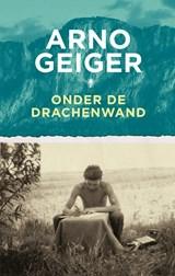 Onder de Drachenwand   Arno Geiger  