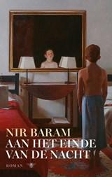 Aan het einde van de nacht   Nir Baram  