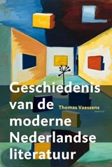 Geschiedenis van de moderne Nederlandse literatuur   Thomas Vaessens  