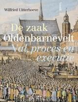 De zaak Oldenbarnevelt | Wilfried Uitterhoeve |