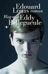 Weg met Eddy Bellegueule | Edouard Louis |
