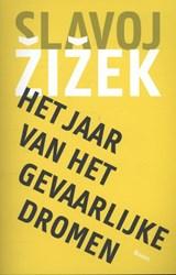 Het jaar van het gevaarlijke dromen | Slavoj Zizek |