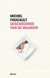 Geschiedenis van de waanzin in de zeventiende en achttiende eeuw | Michel Foucault |