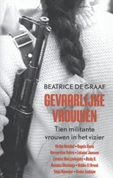 Gevaarlijke vrouwen   Beatrice de Graaf  