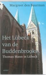 Het Lübeck van de Buddenbrooks.Thomas Mann in Lübeck. | Margreet den Buurman |