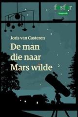 De man die naar Mars wilde | Joris van Casteren |
