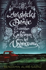Aristoteles & Dante ontdekken de geheimen van het universum   Benjamin Alire Sáenz  