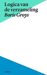 Logica van de verzameling | Boris Groys |