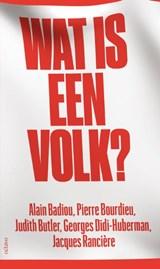 Wat is een volk? | Alain Badiou ; Pierre Bourdieu ; Judith Butler ; Georges Didi-Huberman ; Jacques Rancière |