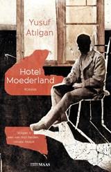 Hotel Moederland   Yusuf Atilgan  
