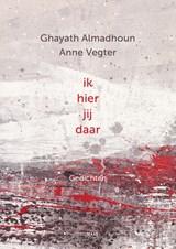 Ik hier jij daar | Ghayath Almadhoun ; Anne Vegter |