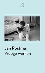 Vroege werken | Jan Postma |