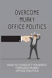 Overcome Murky Office Politics