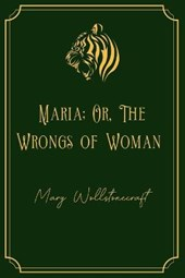 Maria; Or, The Wrongs of Woman