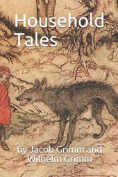 Household Tales by Brothers Grimm / Grimm's Fairy Tales