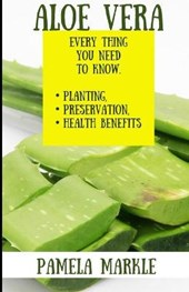 Aloe Vera. Every Thing You Need to Know. Planting, Preservation, Health Benefits