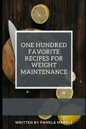 One Hundred Favorite Recipes for Weight Maintenance