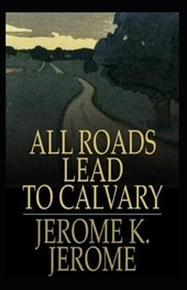 All Roads Lead to Calvary Annotated