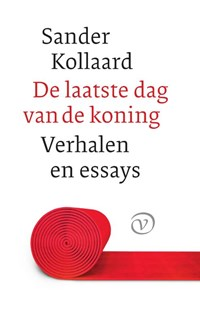 De laatste dag van de koning   Sander Kollaard  