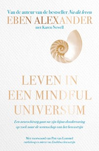 Leven in een mindful universum   Eben Alexander ; Karen Newell  