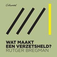 Wat maakt een verzetsheld?   Rutger Bregman  
