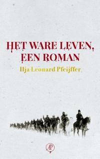 Het ware leven, een roman   Ilja Leonard Pfeijffer  