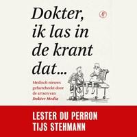 Dokter, ik las in de krant dat...   Tijs Stehmann ; Lester du Perron  