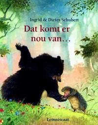 Dat komt er nou van... | Ingrid Schubert ; Dieter & Ingrid Schubert |