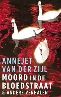Moord in de Bloedstraat & andere verhalen   Annejet van der Zijl  