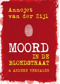 Moord in de bloedstraat   Annejet van der Zijl  