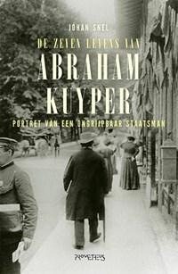 De zeven levens van Abraham Kuyper | Johan Snel |