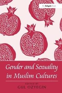 Gender and Sexuality in Muslim Cultures | Gul Ozyegin |