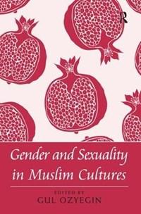 Gender and Sexuality in Muslim Cultures   Gul Ozyegin  
