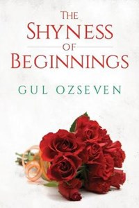 The Shyness of Beginnings   Gul Ozseven  