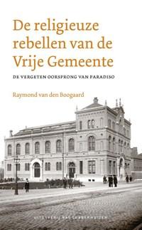 De religieuze rebellen van de Vrije Gemeente | Raymond van den Boogaard |