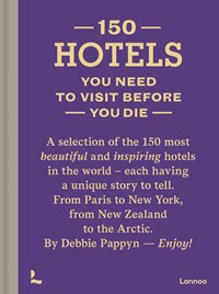 150 Hotels You Need to Visit before You Die | Debbie Pappyn |