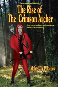 The Rise of The Crimson Archer | Mahayla A. Palachuk |