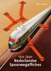 150 jaar Nederlandse Spoorwegaffiches   Arjan den Boer  