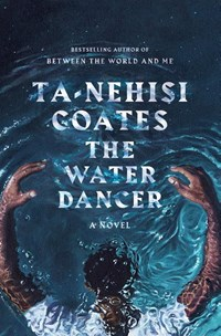 Water dancer   Ta-Nehisi Coates  