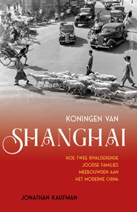 Koningen van Shanghai   Jonathan Kaufman  