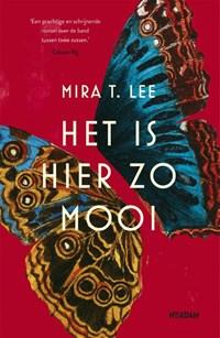 Het is hier zo mooi   Mira T. Lee  