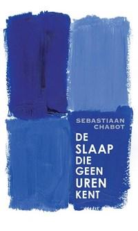 De slaap die geen uren kent   Sebastiaan Chabot  