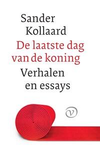 De laatste dag van de koning en andere verhalen | Sander Kollaard |