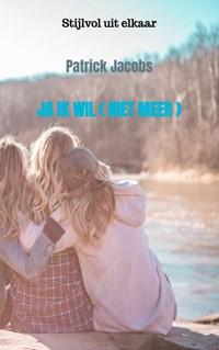 Ja ik wil (Niet meer) | Patrick Jacobs Jacobs |