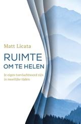Ruimte om te helen | Matt Licata | 9789020217612
