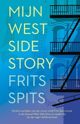 Mijn West Side Story | Frits Spits | 9789024593088