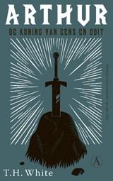 Arthur, de koning van eens en ooit | T.H. White | 9789025313128