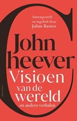 Visioen van de wereld en andere verhalen | John Cheever | 9789025471002