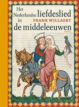 Het nederlandse liefdeslied in de middeleeuwen | Frank Willaert | 9789044634693