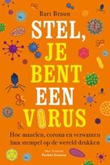 Stel, je bent een virus | Bart Braun | 9789085717409